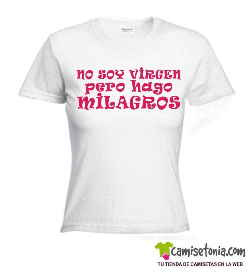 Camiseta No soy Virgen pero hago Milagros Blanca Mujer