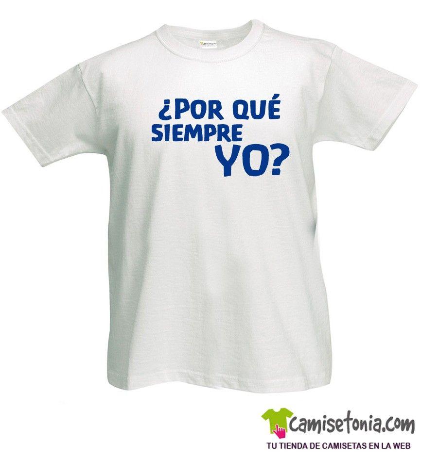 Camiseta ¿Por qué siempre YO? Blanca Hombre